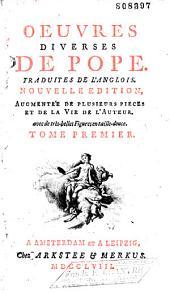 Oeuvres diverses de Pope. Trad. de l'anglais. Nouv. éd. augm. de plusieurs pièces et de la vie de l'auteur