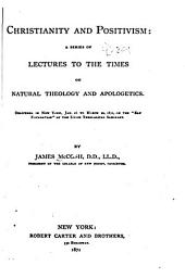 "Christianity and Positivism: a Series of Lectures to the Times on Natural Theology and Apologetics: Delivered in New York, Jan. 16 to March 20, 1871, on the ""Ely Foundation"" of the Union Theological Seminary"