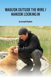 Wabusk Outside the Wire / Nanook Looking In: A Northwords Story