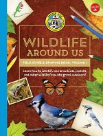 Ranger Rick's Wildlife Around Us Field Guide & Drawing Book: Volume 1