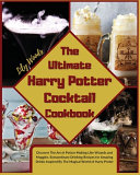 The Ultimate Harry Potter Cocktail Cookbook