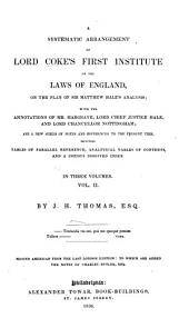 A Systematic Arrangement of Lord Coke's First Institute of the Laws of England: On the Plan of Sir Matthew Hale's Analysis; with the Annotations of Mr. Hargrave, Lord Chief Justice Hale, and Lord Chancellor Nottingham; and a New Series of Notes and References to the Present Time, Volume 2