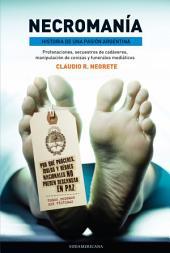 Necromanía: Historia de una pasión argentina. Profanaciones, secuestros de cadáveres, manipu