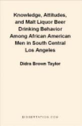 Knowledge Attitudes And Malt Liquor Beer Drinking Behavior Among African American Men In South Central Los Angeles Book PDF