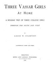 Three Vassar Girls at Home: A Holiday Trip of Three College Girls Through the South and West
