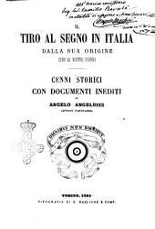 Il tiro al segno in Italia dalla sua origine sino ai nostri giorni cenni storici con documenti inediti
