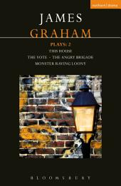 James Graham Plays: 2: This House; The Angry Brigade; The Vote; Monster Raving Loony