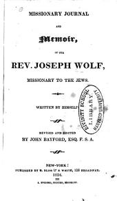 Missionary Journal and Memoir of the Rev. Jeseph Wolf: Missionary to the Jews