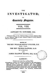 The Investigator (or, Quarterly magazine) [ed. by W.B. Collyer, T. Raffles and J.B. Brown].