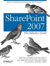 SharePoint 2007: The Definitive Guide: Using, Customizing, and Managing SharePoint 2007