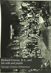Richard Cosway, R.A., and His Wife and Pupils: Miniaturists of the Eighteenth Century