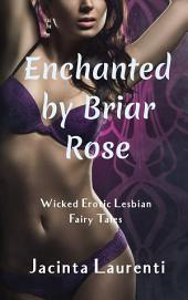 Enchanted by Briar Rose: Wicked Erotic Lesbian Fairy Tales
