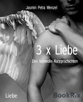 3 x Liebe: Drei liebevolle Kurzgeschichten