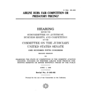 Airline Hubs: Fair Competition Or Predatory Pricing, Hearing Before the Committee on the Judiciary, U.S. Senate