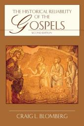 The Historical Reliability of the Gospels: Edition 2