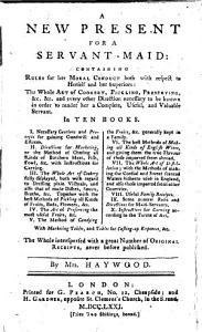 A new present for a servant maid  containing rules for her moral conduct     The whole art of cookery  etc Book