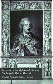 Duchess du Maine. Mme. de Staal. Le Sage. Montesquieu. Adrienne Le Couvreur. Voltaire. Mme. Du Deffand. Chesterfield. Mme. Geoffrin. Franklin. Louis XV. Abbé Barthélemy