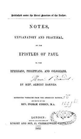 Notes Explanatory and Practical on the Epistle of Paul to the Ephesians  Philippians and Colossians PDF