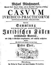 Casuum Iuridico Practicorum Enucleationes Selectae  Das ist  Sammlung von mehr als 400  auserlesenen Juridischen F  llen verschiedener Materien  wie solche in Gerichten vorkommen  und rechtlich entschieden worden PDF