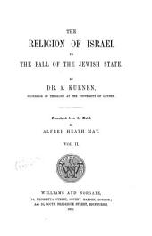 The Religion of Israel to the Fall of the Jewish State: Volume 2
