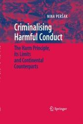 Criminalising Harmful Conduct: The Harm Principle, its Limits and Continental Counterparts