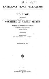 Emergency Peace Federation: Hearings Before the Committee on Foreign Affairs, House of Representatives, Sixty-fourth Congress, Second Session: Statements of Cedric Long and Others. February 22, 1917