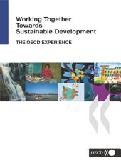 Working Together Towards Sustainable Development The OECD Experience: The OECD Experience