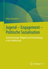 Jugend - Engagement - Politische Sozialisation: Gemeinnützige Tätigkeit und Entwicklung in der Adoleszenz