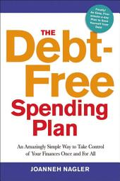 The Debt-Free Spending Plan: An Amazingly Simple Way to Take Control of Your Finances Once and for All