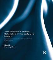 Construction of Chinese Nationalism in the Early 21st Century: Domestic Sources and International Implications