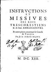 Instructions et missiues des Roys tres-chrestiens & de leurs ambassadeurs. Et autres pieces concernant le Concile de Trente. Pris sur les originaus