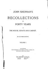 John Sherman's Recollections of Forty Years in the House, Senate and Cabinet: An Autobiography, Volume 1