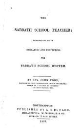 The Sabbath School Teacher: Designed to Aid in Elevating and Perfecting the Sabbath School System