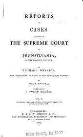 Reports of Cases Adjudged in the Supreme Court of Pennsylvania, in the Eastern District: Volume 1