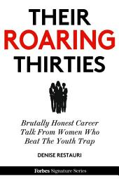 Their Roaring Thirties: Brutally Honest Career Talk From Women Who Beat The Youth Trap