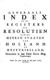 Generaale index op de registers der resolutien van de Heeren Staaten van Holland en Westvriesland
