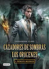Cazadores de sombras. Príncipe mecánico. Los orígenes 2. (Edición mexicana): Saga Cazadores de sombras . Los orígenes