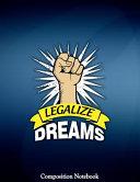 Legalize Dreams Composition Notebook