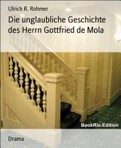 Die unglaubliche Geschichte des Herrn Gottfried de Mola