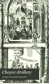 Choyce Drollery: Songs and Sonnets Being a Collection of Divers Excellent Pieces of Poetry of Several Eminent Authors to which are Added the Extra Songs of Merry Drollery, 1661, and an Antidote Against Melancholy, 1661