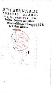 Divi Bernardi Clarevallis... de Gratia et libero arbitrio tractatus