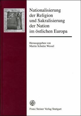 Nationalisierung der Religion und Sakralisierung der Nation im   stlichen Europa PDF