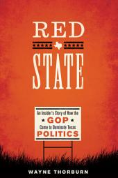 Red State: An Insider's Story of How the GOP Came to Dominate Texas Politics