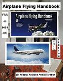 Airplane Flying Handbook, Faa-H-8083-3b ( Full Version )