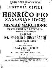 Ex historia civili, de Henrico Pio, Saxonum duce, ac Misniae marchione, disp