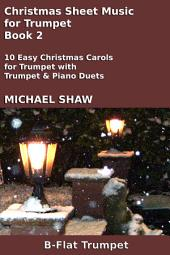 Trumpet: Christmas Sheet Music For Trumpet - Book 2: 10 Easy Christmas Carols For Trumpet With Trumpet & Piano Duets