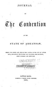 Journal of the Convention of the State of Arkansas: Which was Begun and Held in the Capitol, in the City of Little Rock, on Monday, the Fourth Day of March, One Thousand, Eight Hundred and Sixty-one