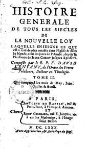 Histoire générale de tous les siècles de la nouvelle loy: ... jusques à present. May, Juin, Juillet & Aoust, Volume2