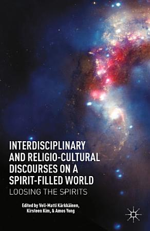 Interdisciplinary and Religio Cultural Discourses on a Spirit Filled World PDF