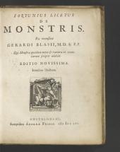 Fortunius Licetus De monstris: Ex recensione Gerardi Blasii ... Qui monstra quædam nova & rariora ex recentiorum scriptis addidit